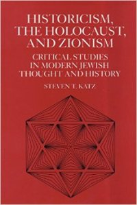Historicism, the Holocaust, and Zionism Katz