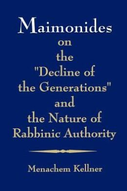 Maimonides on the decline of the generations Kellner