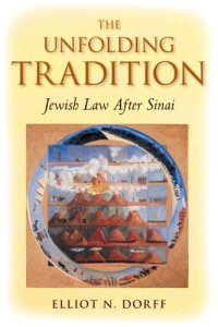 The Unfolding Tradition Jewish Law Elliot N Dorff