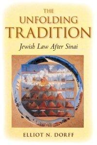 The Unfolding Tradition Jewish Law Elliot N Dorff